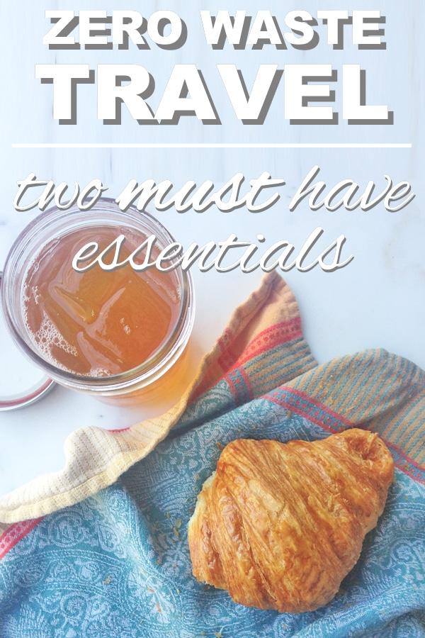 Zero Waste Travel: 2 Must Have Essentials