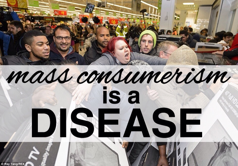 Mass Consumerism is a Disease