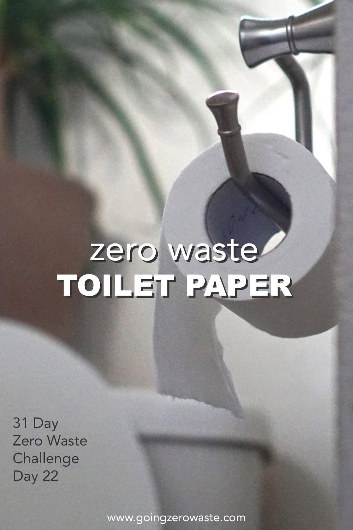 Zero Waste Toilet Paper - Day 22 of the Zero Waste Challenge