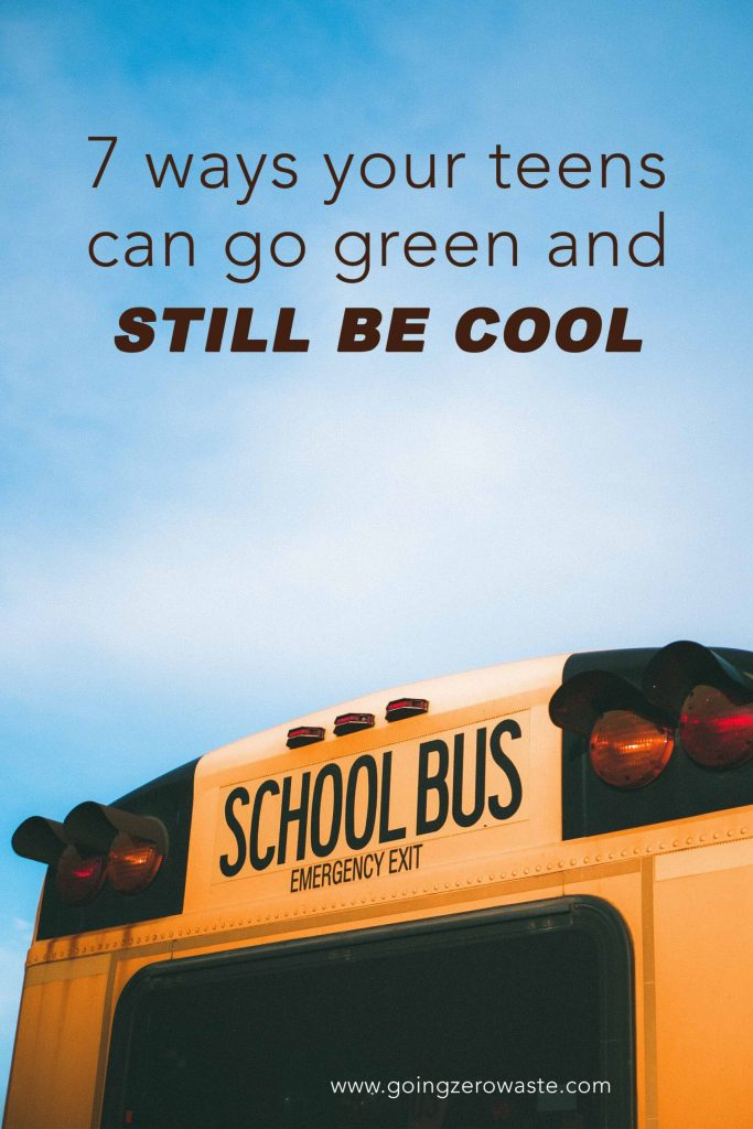 7 Ways Your Teens/Tweens Can Go Green and Still Be Cool