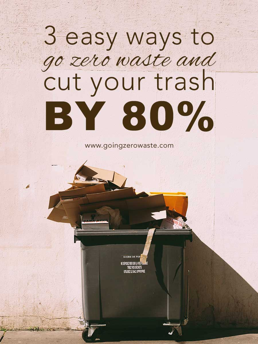 3 Easy Ways to Go Zero Waste and Cut Your Trash by 80%