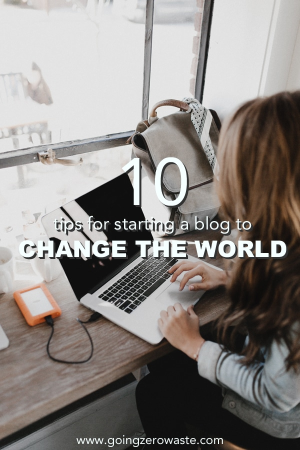 10 Tips for Starting a Blog to Change the World