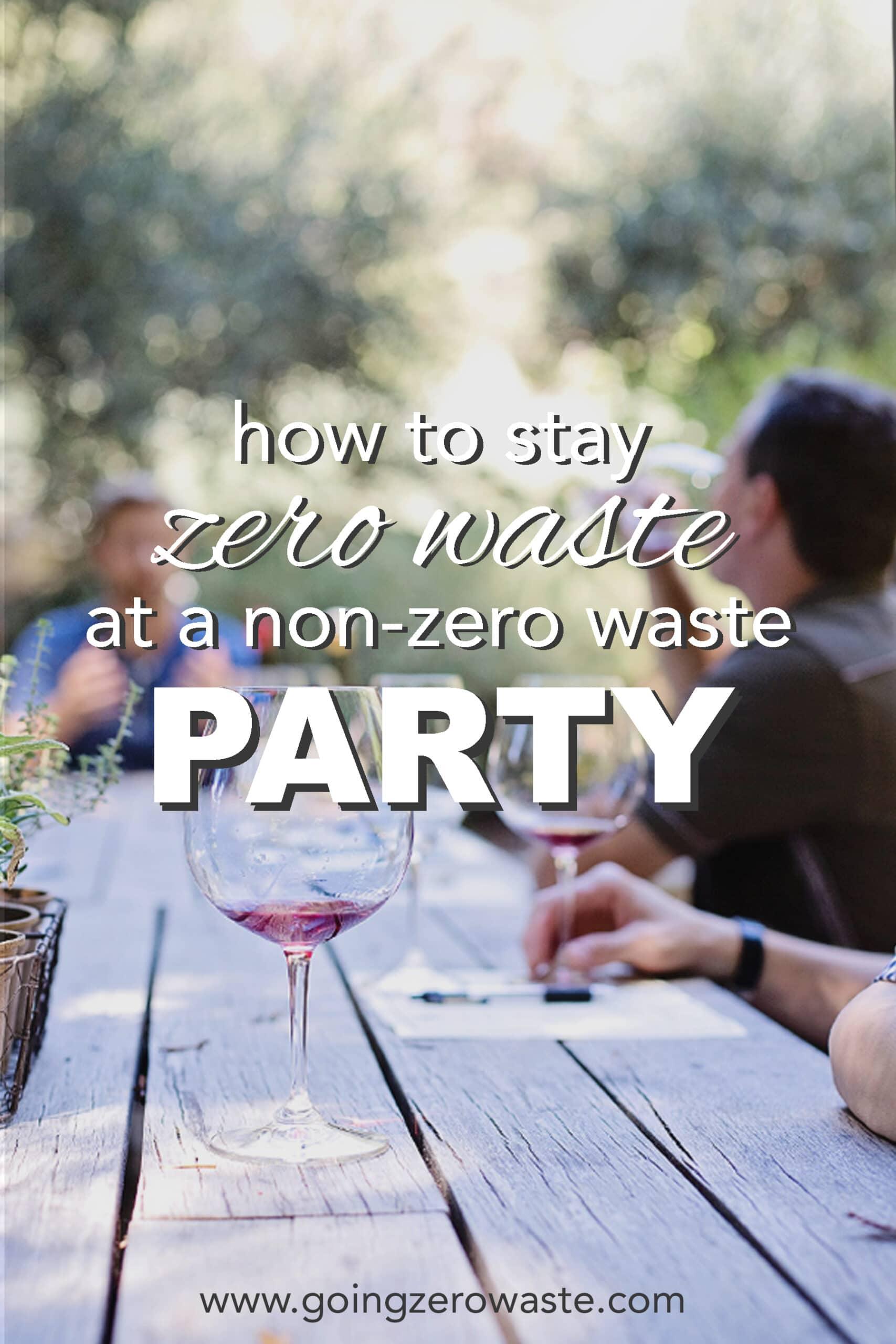 How to Stay Zero Waste at a Non-Zero Waste Party