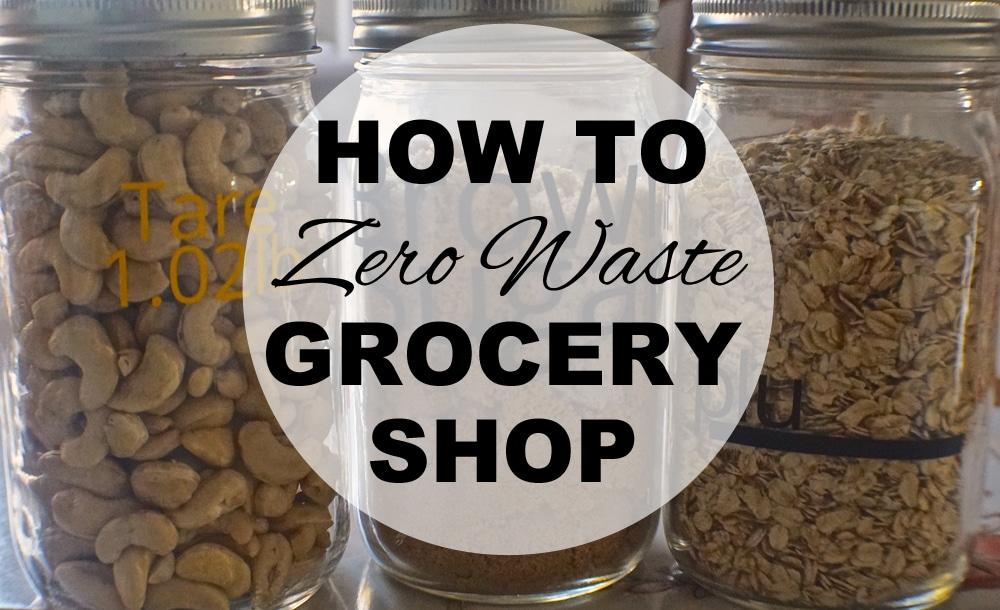 HOW TO ZERO WASTE GROCERY SHOP