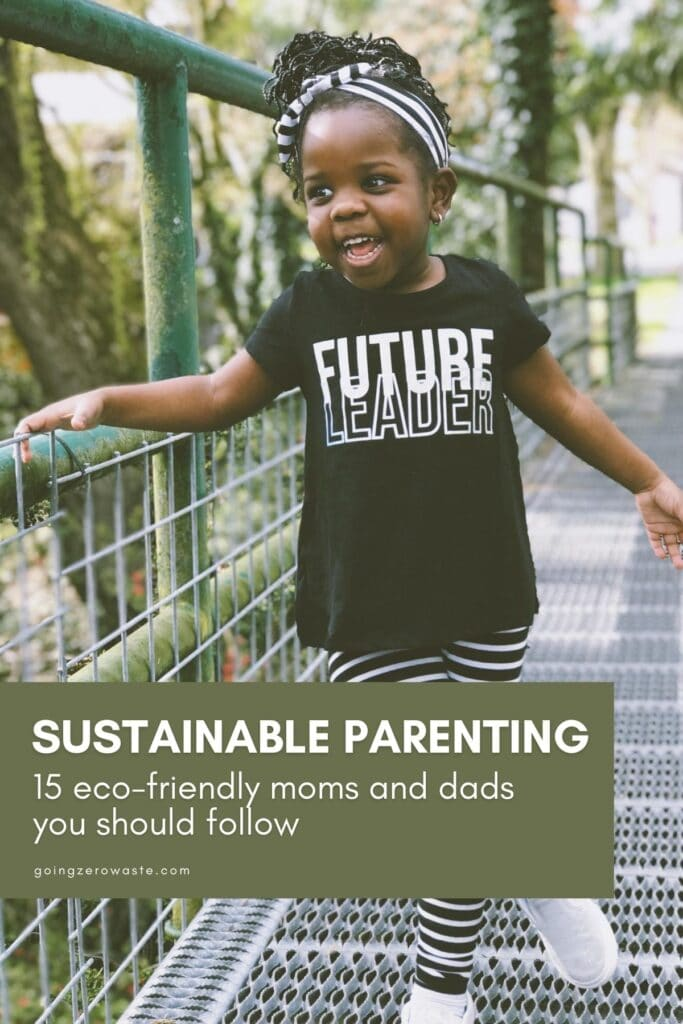 Sustainable Parenting: 15 Eco-Friendly Moms and Dads You Should Follow