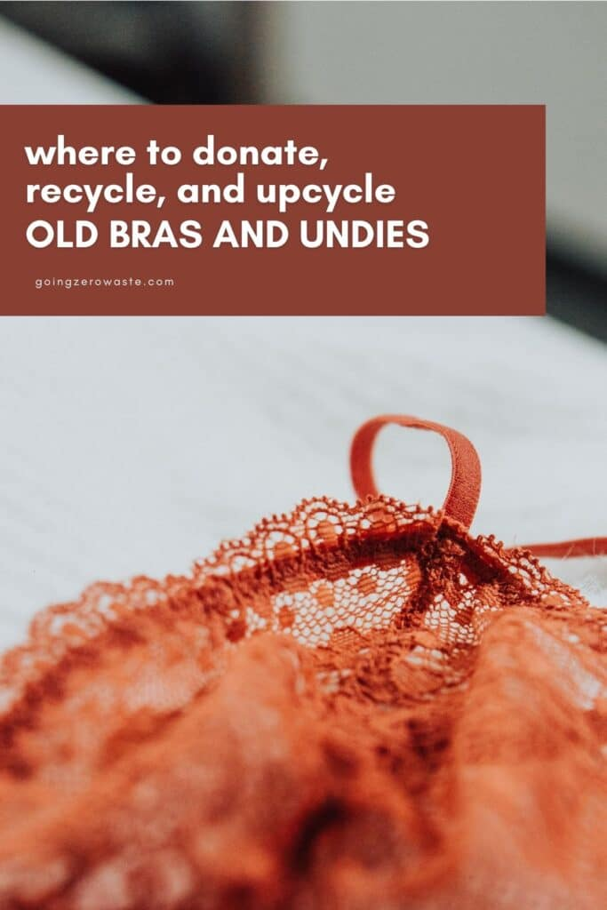 Where to donate recycle and upcycle old bras and undies