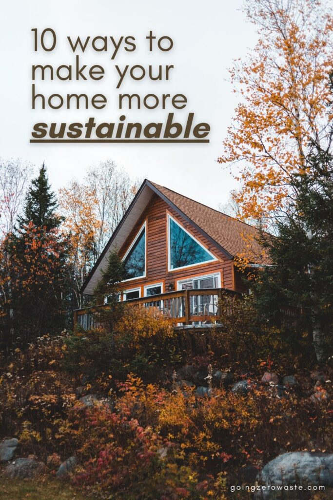 10 Ways to Make Your Home More Sustainable from www.goingzerowaste.com #ecofriendly #sustainability #home #solar #greywater #ecofriendlyhouse #newbuild #remodel #remodelingtips