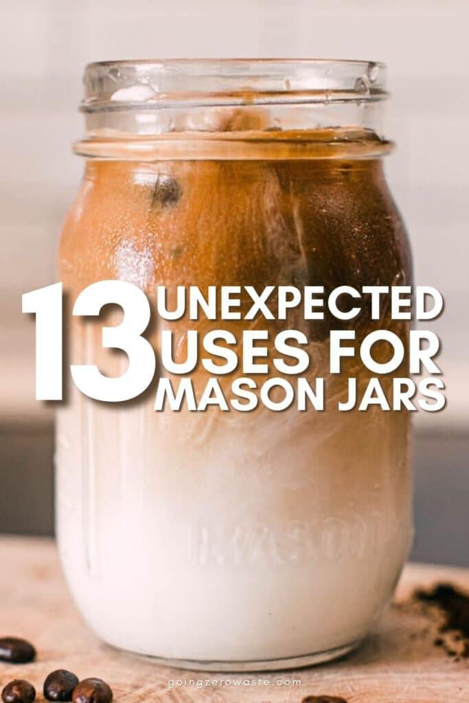 13 Unexpected uses for a mason jar from www.goingzerowaste.com #zerowaste #masonjars #crafts #DIY